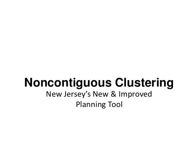 Noncontiguous Clustering New Jersey's New & Improved Planning Tool