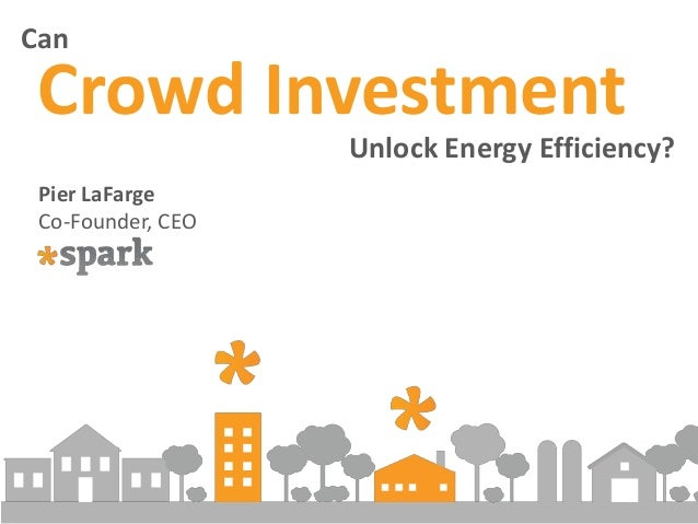 Can Crowd Investment Unlock Energy Efficiency? Pier LaFarge Co-Founder, CEO