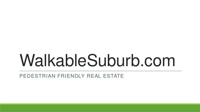 WalkableSuburb.com PEDESTRIAN FRIENDLY REAL ESTATE