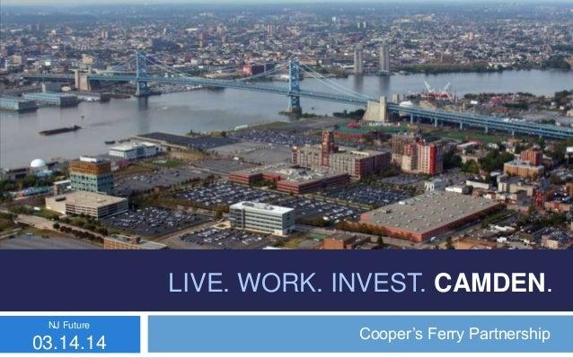 Cooper's Ferry Partnership LIVE. WORK. INVEST. CAMDEN. NJ Future 03.14.14