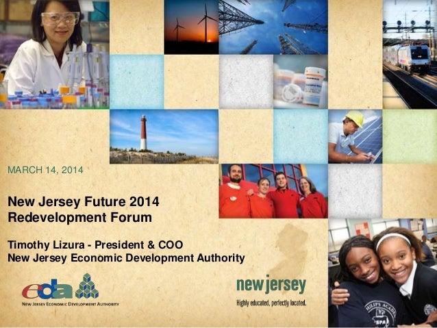 New Jersey Future 2014 Redevelopment Forum Timothy Lizura - President & COO New Jersey Economic Development Authority MARC...
