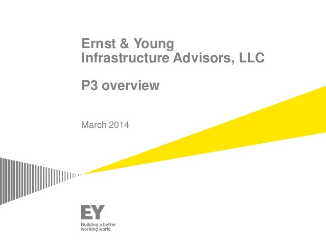 Ernst & Young Infrastructure Advisors, LLC P3 overview March 2014