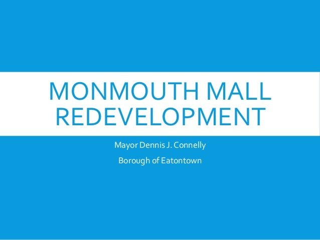 MONMOUTH MALL REDEVELOPMENT Mayor Dennis J. Connelly Borough of Eatontown