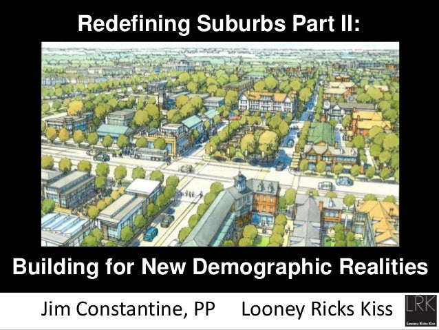Redefining Suburbs Part II: Jim Constantine, PP Looney Ricks Kiss Building for New Demographic Realities