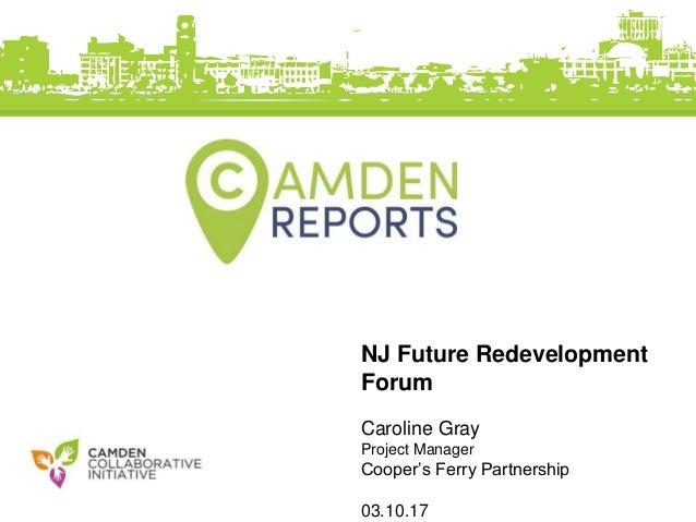 NJ Future Redevelopment Forum Caroline Gray Project Manager Cooper's Ferry Partnership 03.10.17