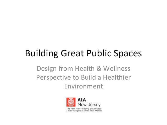 Building Great Public Spaces Design from Health & Wellness Perspective to Build a Healthier Environment