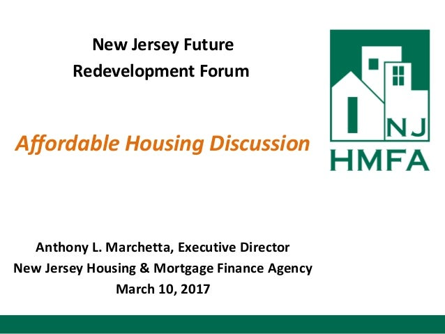 New Jersey Future Redevelopment Forum Affordable Housing Discussion Anthony L. Marchetta, Executive Director New Jersey Ho...