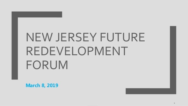 NEW JERSEY FUTURE REDEVELOPMENT FORUM March 8, 2019 1