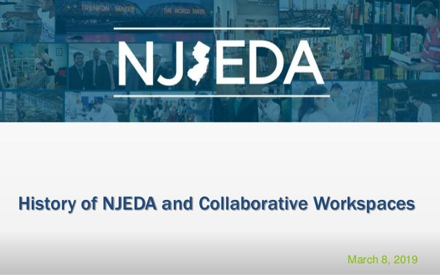 History of NJEDA and Collaborative Workspaces March 8, 2019