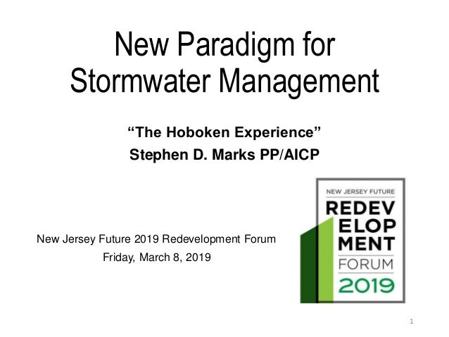 "New Paradigm for Stormwater Management ""The Hoboken Experience"" Stephen D. Marks PP/AICP 1 New Jersey Future 2019 Redevelo..."