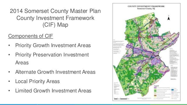 2014 Somerset County Master Plan County Investment Framework (CIF) Map 1 Components of CIF • Priority Growth Investment Ar...