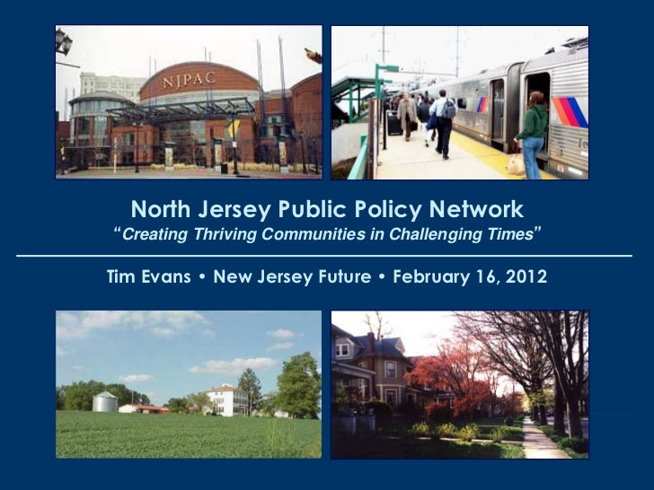 """North Jersey Public Policy Network""""Creating Thriving Communities in Challenging Times""""Tim Evans • New Jersey Future • Febr..."""