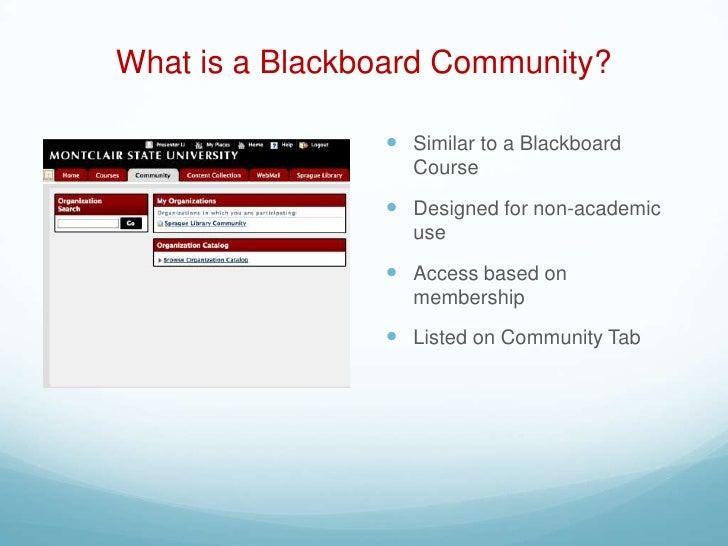 What is a Blackboard Community?                 Similar to a Blackboard                  Course                 Designed...