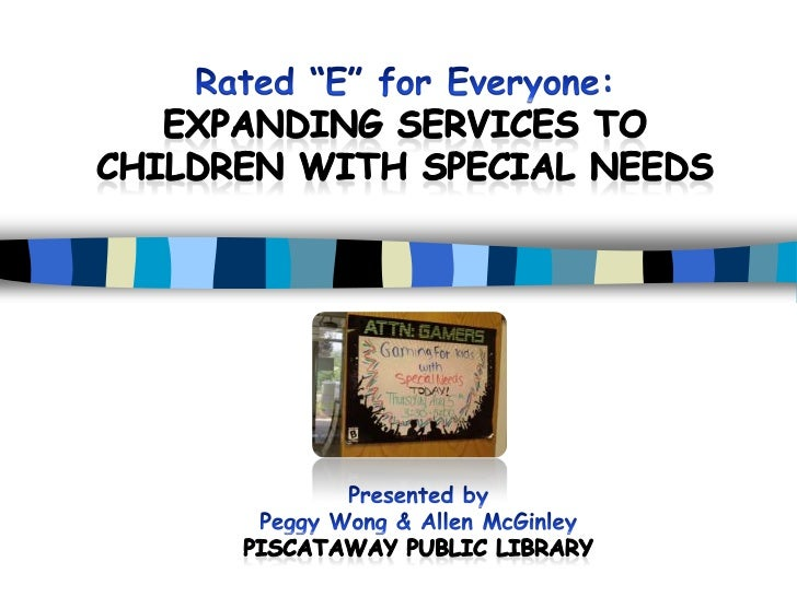 """Rated """"E"""" for Everyone:  Expanding Services toChildren with Special Needs<br />Presented by<br />Peggy Wong & Allen McGinl..."""
