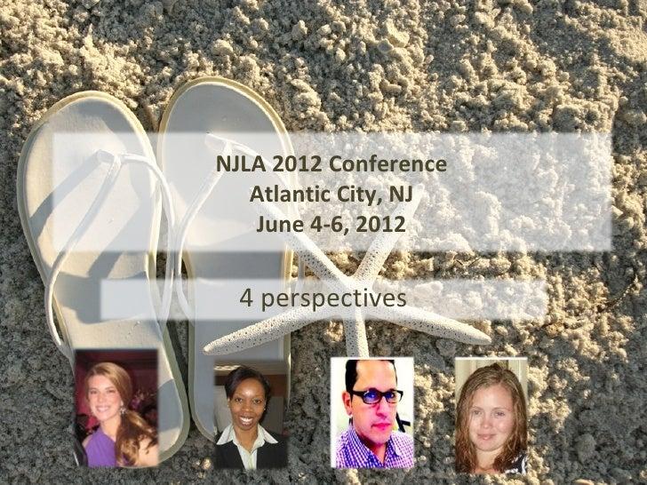 NJLA 2012 Conference   Atlantic City, NJ   June 4-6, 2012  4 perspectives