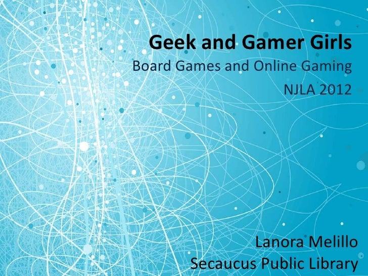 Geek and Gamer GirlsBoard Games and Online Gaming                    NJLA 2012               Lanora Melillo       Secaucus...