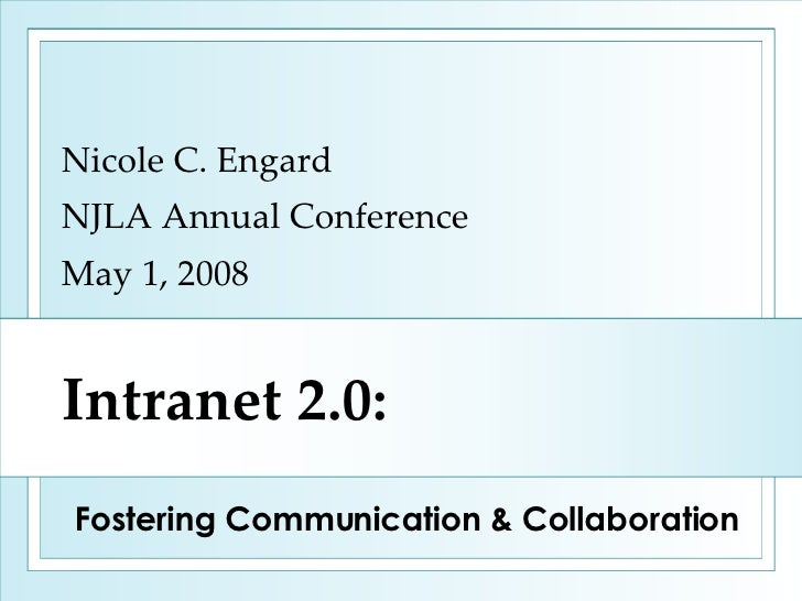 Intranet 2.0: Nicole C. Engard NJLA Annual Conference May 1, 2008 Fostering Communication & Collaboration