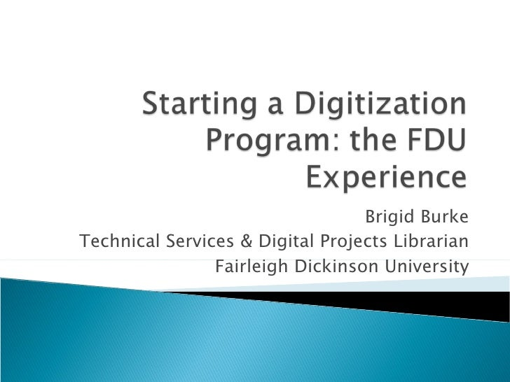 Brigid Burke Technical Services & Digital Projects Librarian Fairleigh Dickinson University