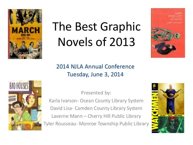 The Best Graphic Novels of 2013 Presented by: Karla Ivarson- Ocean County Library System David Lisa- Camden County Library...