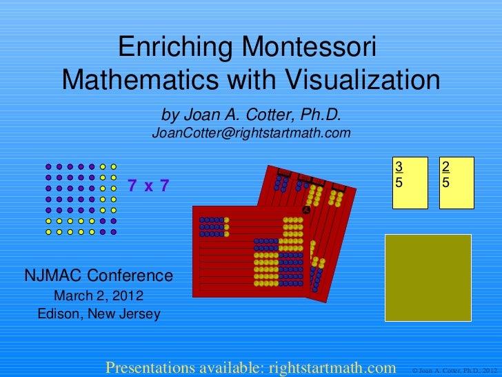 Enriching Montessori    Mathematics with Visualization                      by Joan A. Cotter, Ph.D.                 JoanC...