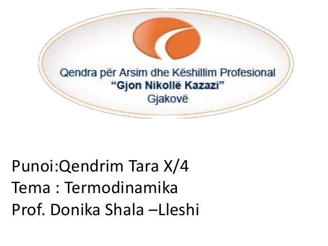 Punoi:Qendrim Tara X/4 Tema : Termodinamika Prof. Donika Shala –Lleshi