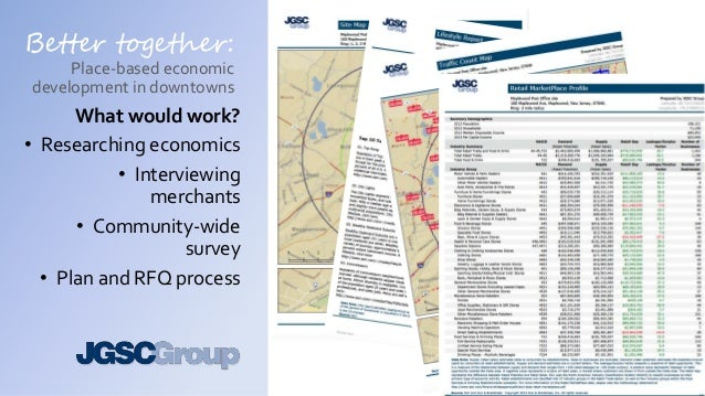Better together: Place-based economic development in downtowns What would work? • Researching economics • Interviewing mer...