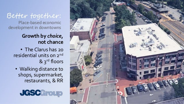 Better together: Place-based economic development in downtowns Growth by choice, not chance • The Clarus has 20 residentia...