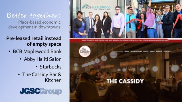 Better together: Place-based economic development in downtowns Pre-leased retail instead of empty space • BCB Maplewood Ba...