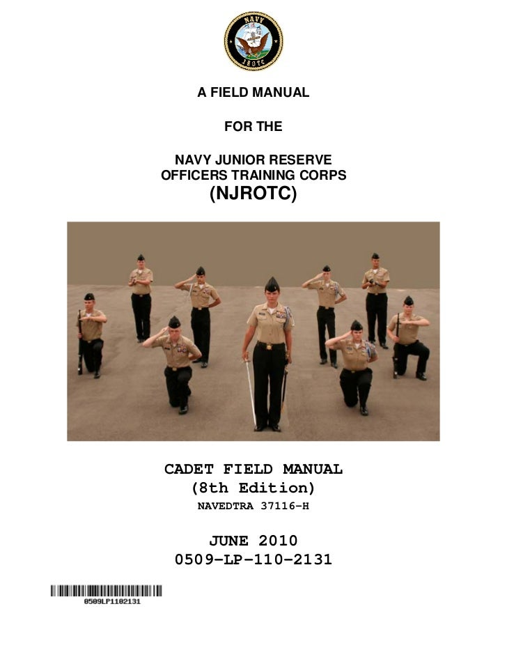 A FIELD MANUAL       FOR THE NAVY JUNIOR RESERVEOFFICERS TRAINING CORPS      (NJROTC)CADET FIELD MANUAL  (8th Edition)    ...