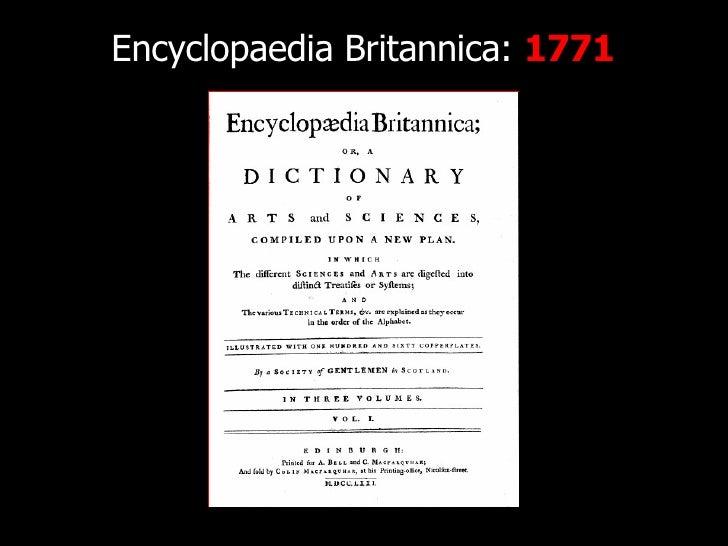 Encyclopaedia Britannica:  1771 http://www.flickr.com/photos/radiorover/2787677403/