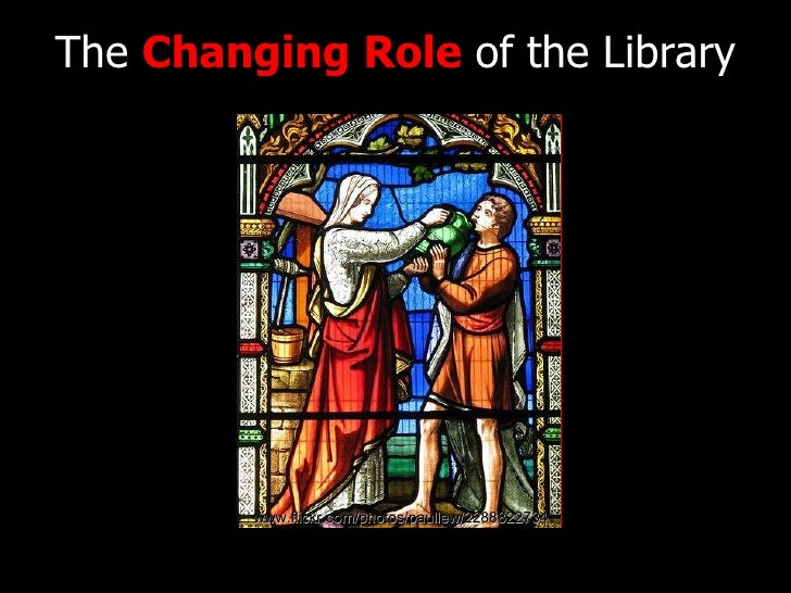 The  Changing Role  of the Library www.flickr.com/photos/paullew/2288822734