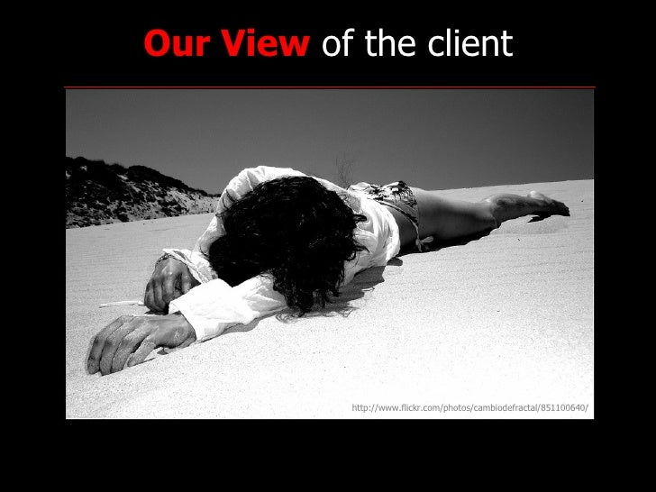 Our View  of the client http://www.flickr.com/photos/cambiodefractal/851100640/