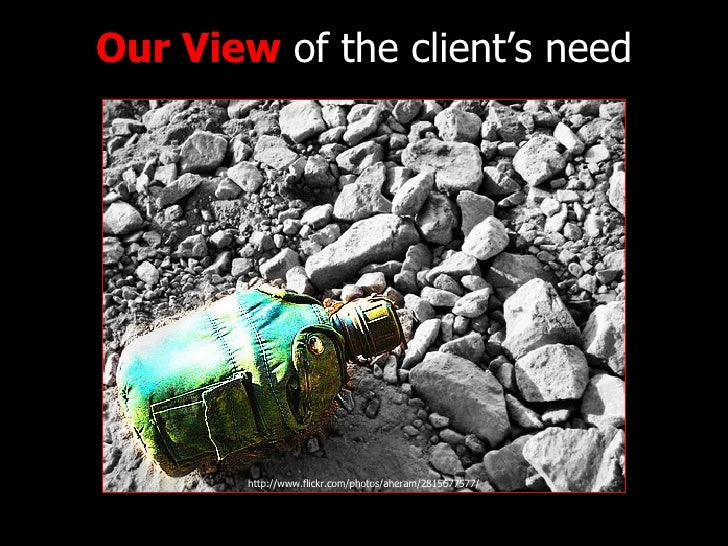 Our View  of the client's need http://www.flickr.com/photos/aheram/2815677577/