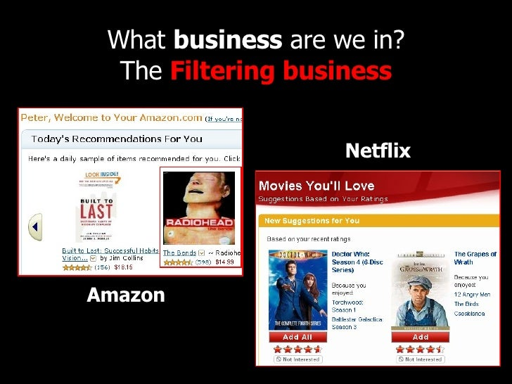 What  business  are we in? The  Filtering business Amazon Netflix