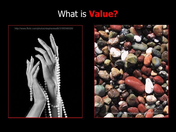 What is  Value? http://www.flickr.com/photos/stephenkwilli/3195546028/ http://www.flickr.com/photos/jaxxon/30557942/