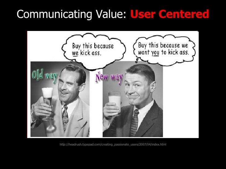 Communicating Value:  User Centered http://www.flickr.com/photos/radiorover/2787677403/ http://headrush.typepad.com/creati...