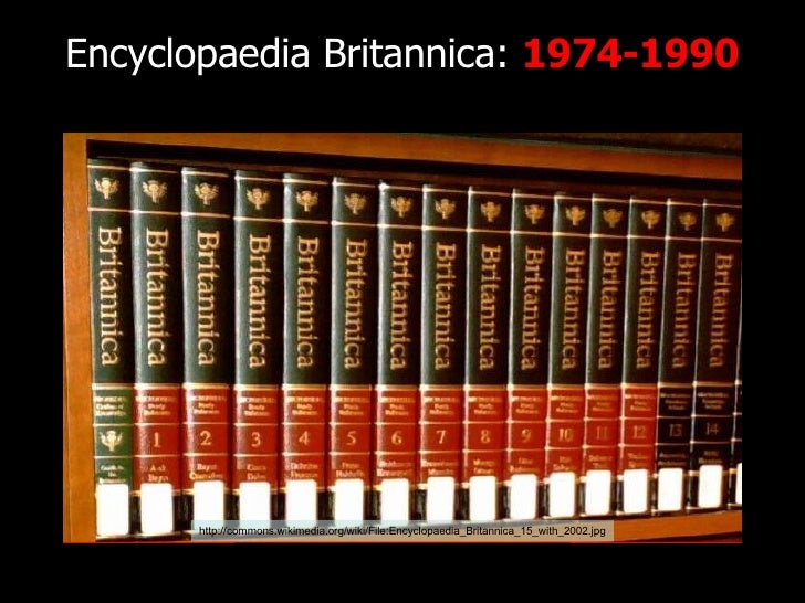 Encyclopaedia Britannica:  1974-1990 http://www.flickr.com/photos/radiorover/2787677403/ http://commons.wikimedia.org/wiki...