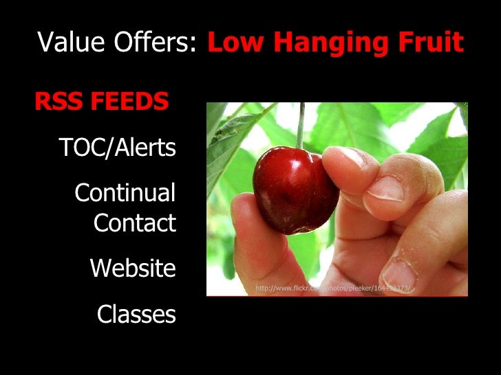 Value Offers:  Low Hanging Fruit RSS FEEDS   TOC/Alerts Continual Contact Website Classes http://www.flickr.com/photos/ple...