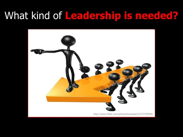 What kind of  Leadership is needed? http://www.flickr.com/photos/lumaxart/2137729430/