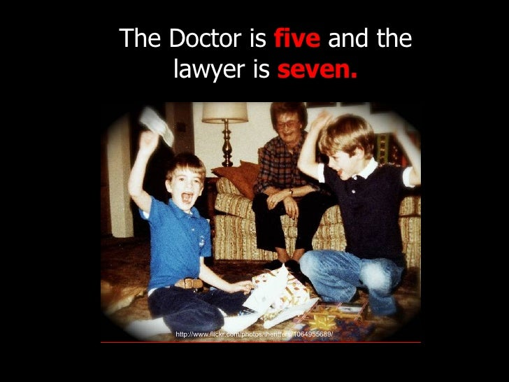 The Doctor is  five  and the  lawyer is  seven.   http://www.flickr.com/photos/theritters/1064955689/