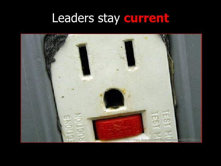 Leaders stay  current http://www.flickr.com/photos/sumsinnow/2927978210/
