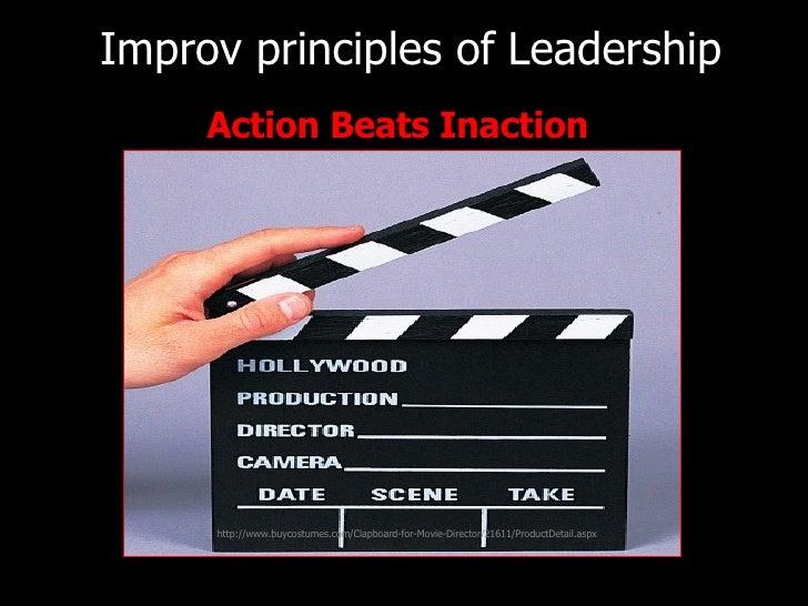 <ul><li>Action Beats Inaction </li></ul>Improv principles of   Leadership http://www.buycostumes.com/Clapboard-for-Movie-D...