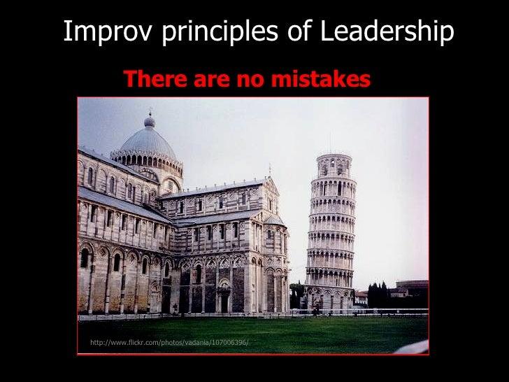 <ul><li>There are no mistakes   </li></ul>Improv principles of   Leadership http://www.flickr.com/photos/vadania/107006396/