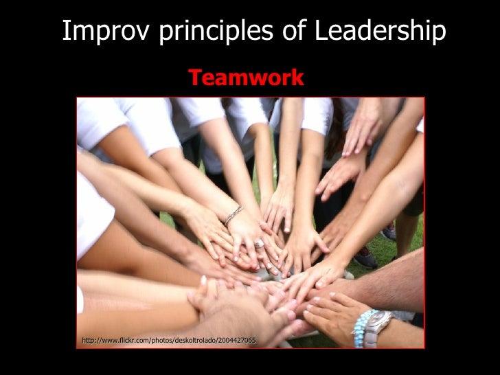 <ul><li>Teamwork </li></ul>Improv principles of   Leadership http://www.flickr.com/photos/deskoltrolado/2004427065