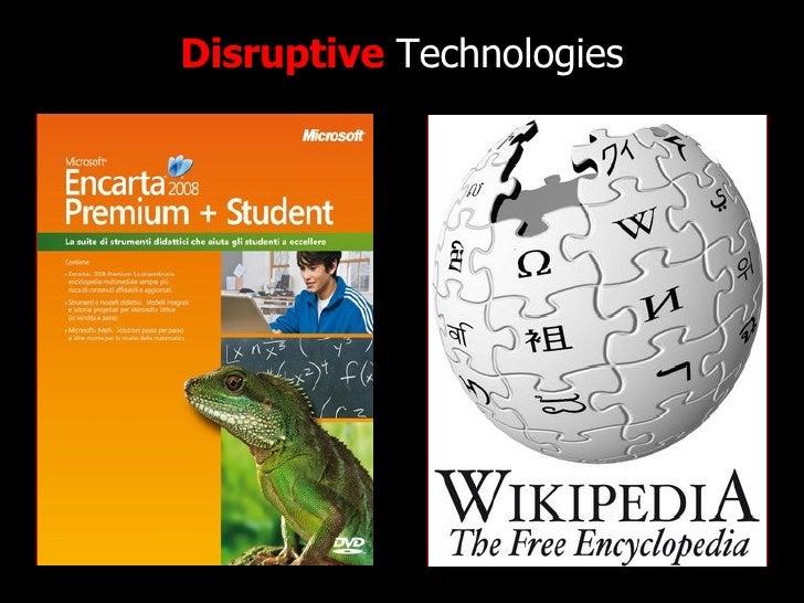 Disruptive  Technologies http://www.flickr.com/photos/radiorover/2787677403/