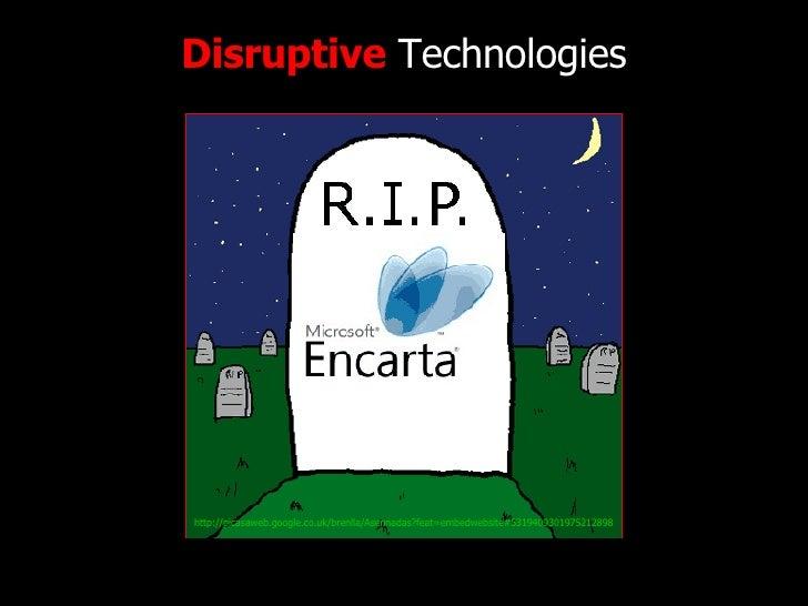 Disruptive  Technologies http://www.flickr.com/photos/radiorover/2787677403/ http://picasaweb.google.co.uk/brenlla/Asennad...