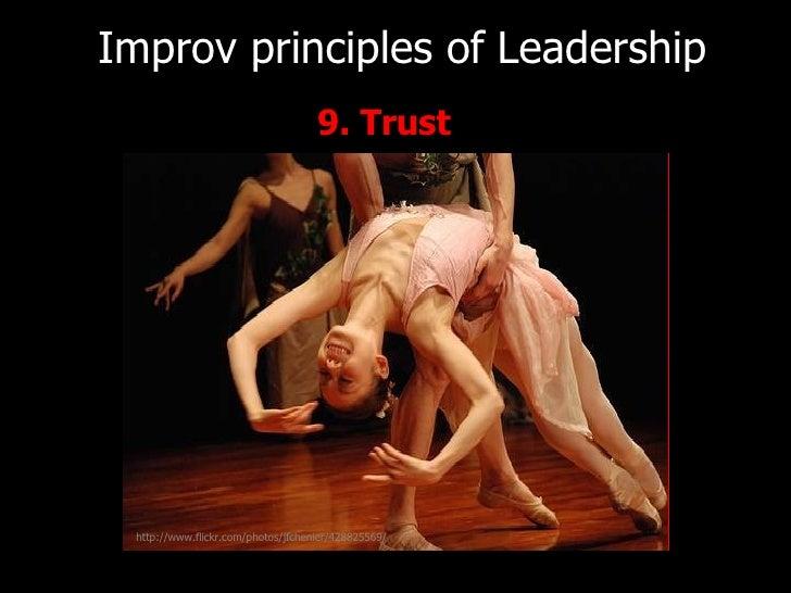 <ul><li>9. Trust   </li></ul>Improv principles of   Leadership http://www.flickr.com/photos/jfchenier/428825569/