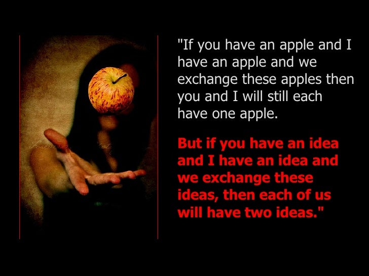 <ul><li>&quot;If you have an apple and I have an apple and we exchange these apples then you and I will still each have on...
