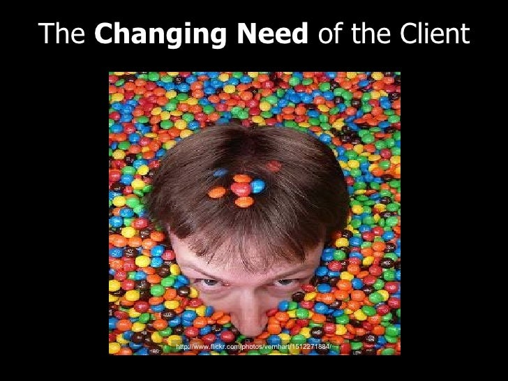 The  Changing Need  of the Client http://www.flickr.com/photos/vernhart/1512271884/