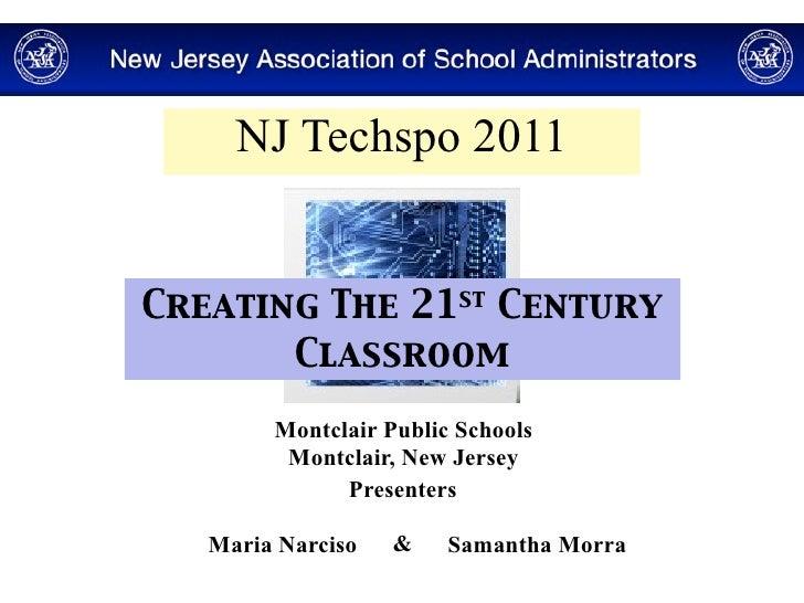 NJ Techspo 2011Creating The 21st Century       Classroom        Montclair Public Schools         Montclair, New Jersey    ...